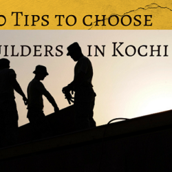 10 Tips to choose builders in Kochi