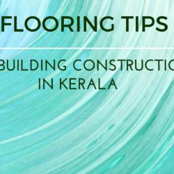 Building construction in Kerala:- Tips for beautiful flooring