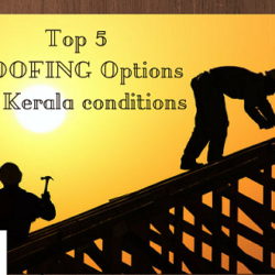 Top 5 Roofing options for building contractors in Kerala