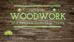 Tips for woodwork in Kerala building constructions