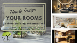 How to Design rooms while constructing a house