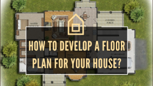 How to develop a floor plan for your house?