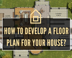 How to develop a floor plan for your house