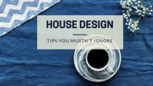 House design tips you mustn't ignore